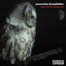 Procosmian Fannyfiddlers - Return of the Sweaty Owl (LP – 2003)
